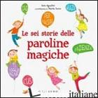 SEI STORIE DELLE PAROLINE MAGICHE (LE) - AGOSTINI SARA