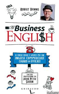 BUSINESS ENGLISH. IL CORSO FACILE E VELOCE PER UN INGLESE COMMERCIALE CHIARO ED  - DENNIS ROBERT