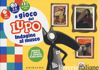 GIOCO DEL LUPO. INDAGINE AL MUSEO. AMICO LUPO. EDIZ. A COLORI. CON GADGET. CON 1 - LALLEMAND ORIANNE