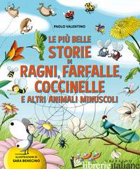 PIU' BELLE STORIE DI RAGNI, FARFALLE, COCCINELLE E ALTRI ANIMALI MINUSCOLI. EDIZ - VALENTINO PAOLO