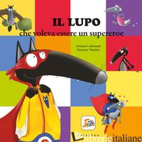 LUPO CHE VOLEVA ESSERE UN SUPEREROE. AMICO LUPO. EDIZ. A COLORI (IL) - LALLEMAND ORIANNE