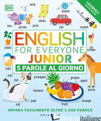 ENGLISH FOR EVERYONE JUNIOR. 5 PAROLE AL GIORNO. CON FILE AUDIO PER IL DOWNLOAD - AA.VV.