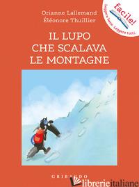 LUPO CHE SCALAVA LE MONTAGNE. AMICO LUPO. EDIZ. ILLUSTRATA (IL) - LALLEMAND ORIANNE