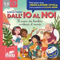 DALL'IO AL NOI. IL CUORE DEI BAMBINI CAMBIERA' IL MONDO. EDIZ. A COLORI - ANTONELLI ANTONELLA; LOCATELLI LAURA; FRANCO B. (CUR.)