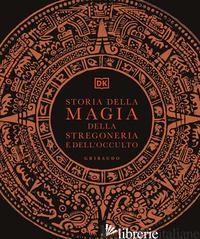STORIA DELLA MAGIA, DELLA STREGONERIA E DELL'OCCULTO - AA.VV.