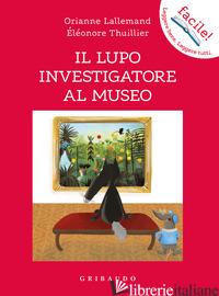 LUPO INVESTIGATORE AL MUSEO. AMICO LUPO. EDIZ. A COLORI (IL) - LALLEMAND ORIANNE