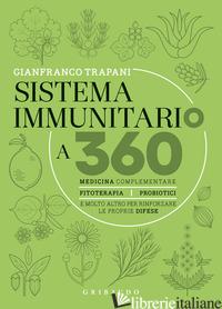SISTEMA IMMUNITARIO A 360° GRADI. MEDICINA COMPLEMENTARE, FITOTERAPIA, PROBIOTIC - TRAPANI GIANFRANCO