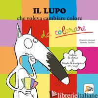 LUPO CHE VOLEVA CAMBIARE COLORE. AMICO LUPO. EDIZ. ILLUSTRATA (IL) - LALLEMAND ORIANNE