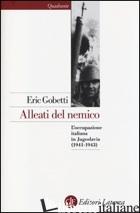 ALLEATI DEL NEMICO. L'OCCUPAZIONE ITALIANA IN JUGOSLAVIA (1941-1943) - GOBETTI ERIC