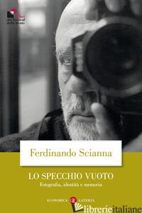 SPECCHIO VUOTO. FOTOGRAFIA, IDENTITA' E MEMORIA (LO) - SCIANNA FERDINANDO