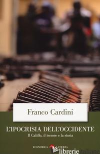 IPOCRISIA DELL'OCCIDENTE. IL CALIFFO, IL TERRORE E LA STORIA (L') - CARDINI FRANCO