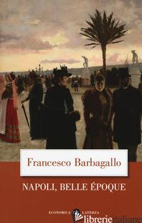 NAPOLI, BELLE EPOQUE (1885-1915) - BARBAGALLO FRANCESCO