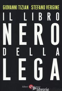 LIBRO NERO DELLA LEGA (IL) - TIZIAN GIOVANNI; VERGINE STEFANO