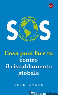 SOS. COSA PUOI FARE TU CONTRO IL RISCALDAMENTO GLOBALE - WYNES SETH
