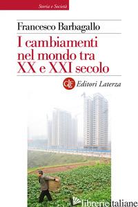 CAMBIAMENTI NEL MONDO TRA XX E XXI SECOLO (I) - BARBAGALLO FRANCESCO
