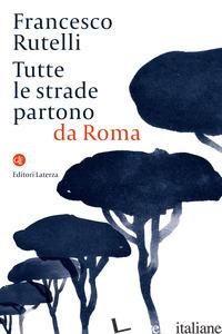 TUTTE LE STRADE PARTONO DA ROMA - RUTELLI FRANCESCO