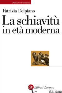SCHIAVITU' IN ETA' MODERNA (LA) - DELPIANO PATRIZIA