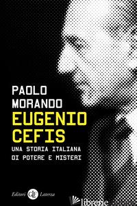 EUGENIO CEFIS. UNA STORIA ITALIANA DI POTERE E MISTERI - MORANDO PAOLO