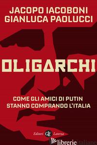 OLIGARCHI. COME GLI AMICI DI PUTIN STANNO COMPRANDO L'ITALIA - IACOBONI JACOPO; PAOLUCCI GIANLUCA