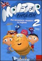 MONSTER ENGLISH. PER DIVENTARE «MOSTRI» IN INGLESE. CON ADESIVI. VOL. 2 - CAMPREGHER SABRINA