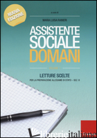 ASSISTENTE SOCIALE DOMANI. LETTURE SCELTE PER LA PREPARAZIONE ALL'ESAME DI STATO - RANIERI M. LUISA