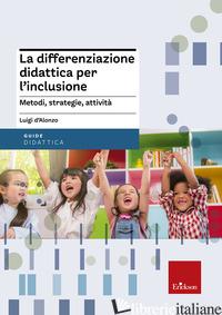 DIFFERENZIAZIONE DIDATTICA PER L'INCLUSIONE. METODI, STRATEGIE, ATTIVITA' (LA) - D'ALONZO LUIGI