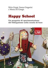 HAPPY SCHOOL. UN PROGETTO DI SPERIMENTAZIONE DEL BILINGUISMO NELLA SCUOLA DI BAS - MONIA DE GIORGIS