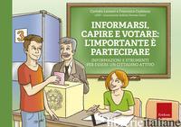 INFORMARSI, CAPIRE E VOTARE: L'IMPORTANTE E' PARTECIPARE. INFORMAZIONI E STRUMEN - LEONORI CARLOTTA; CADELANO FRANCESCO