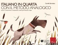 ITALIANO IN QUARTA CON IL METODO ANALOGICO. LETTURA, COMPRENSIONE, COMPOSIZIONE, - BORTOLATO CAMILLO