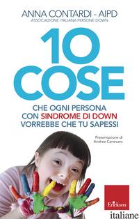10 COSE CHE OGNI PERSONA CON SINDROME DI DOWN VORREBBE CHE TU SAPESSI - CONTARDI ANNA