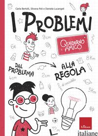 PROBLEMI. QUADERNO AMICO. DAL PROBLEMA ALLA REGOLA (I) - BERTOLLI CARLA; POLI SILVANA; LUCANGELI DANIELA