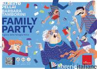 FAMILY PARTY. IL GIOCO DELLA FAMIGLIA FELICE - PELLAI ALBERTO; TAMBORINI BARBARA