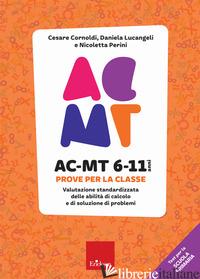 AC-MT 6-11 ANNI. PROVE PER LA SCUOLA PRIMARIA - CORNOLDI CESARE; LUCANGELI DANIELA; PERINI NICOLETTA