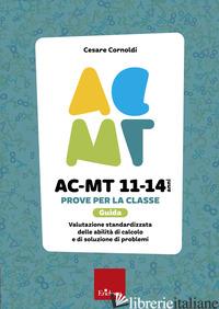 AC-MT 11-14 ANNI. PROVE PER LA CLASSE. GUIDA. VALUTAZIONE STANDARDIZZATA DELLE A - CORNOLDI CESARE