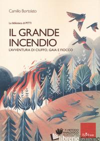 GRANDE INCENDIO. L'AVVENTURA DI CIUFFO, GAIA E FIOCCO (IL) - BORTOLATO CAMILLO