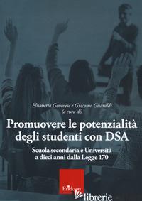 PROMUOVERE LE POTENZIALITA' DEGLI STUDENTI CON DSA. SCUOLA SECONDARIA E UNIVERSI - GENOVESE E. (CUR.); GUARALDI G. (CUR.)