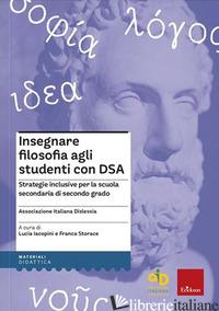 INSEGNARE FILOSOFIA AGLI STUDENTI CON DSA. STRATEGIE INCLUSIVE PER LA SCUOLA SEC - ASSOCIAZIONE ITALIANA DISLESSIA (CUR.)