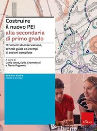 COSTRUIRE IL NUOVO PEI ALLA SECONDARIA DI PRIMO GRADO. STRUMENTI DI OSSERVAZIONE - CRAMEROTTI S. (CUR.); IANES D. (CUR.); FOGAROLO F. (CUR.)
