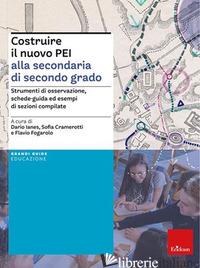 COSTRUIRE IL NUOVO PEI ALLA SECONDARIA DI SECONDO GRADO. STRUMENTI DI OSSERVAZIO - CRAMEROTTI S. (CUR.); IANES D. (CUR.); FOGAROLO F. (CUR.)