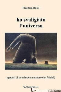 HO SVALIGIATO L'UNIVERSO - ROSSI ELEONORA