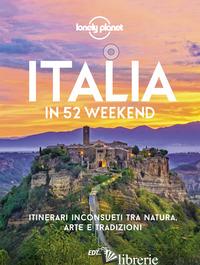 ITALIA IN 52 WEEKEND. ITINERARI INCONSUETI TRA NATURA, ARTE E TRADIZIONI - AA.VV.