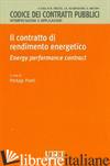 CONTRATTO DI RENDIMENTO ENERGETICO. ENERGY PERFORMANCE CONTRACT (IL) - PISELLI P. (CUR.)