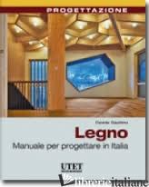 LEGNO. MANUALE PER PROGETTARE IN ITALIA - GIACHINO DAVIDE