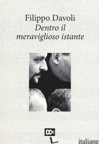 DENTRO IL MERAVIGLIOSO ISTANTE - DAVOLI FILIPPO; RONDONI D. (CUR.)