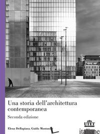 STORIA DELL'ARCHITETTURA CONTEMPORANEA (UNA) - MONTANARI GUIDO; DELLAPIANA ELENA