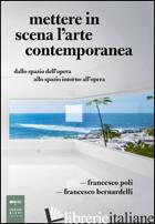 METTERE IN SCENA L'ARTE CONTEMPORANEA. DALLO SPAZIO DELL'OPERA ALLO SPAZIO INTOR - POLI FRANCESCO; BERNARDELLI FRANCESCO