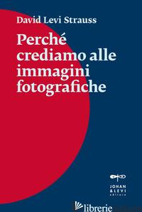 PERCHE' CREDIAMO ALLE IMMAGINI FOTOGRAFICHE - LEVI STRAUSS DAVID