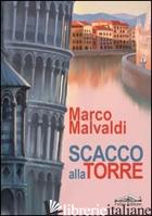 SCACCO ALLA TORRE - MALVALDI MARCO