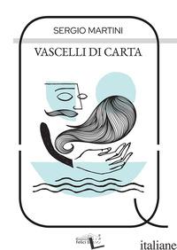VASCELLI DI CARTA - MARTINI SERGIO