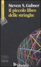 PICCOLO LIBRO DELLE STRINGHE (IL) - GUBSER STEVEN S.